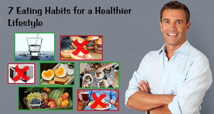 7 Eating Habits for a Healthier Lifestyle