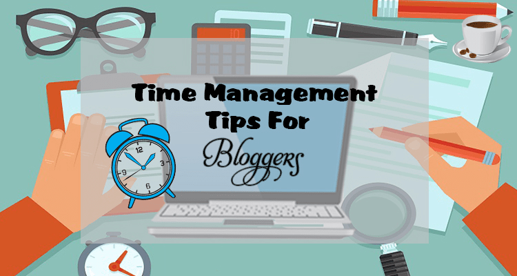 10 Effective Time Management Tips For Bloggers