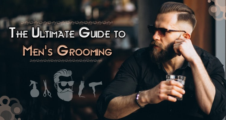 The Ultimate Guide to Men's Grooming