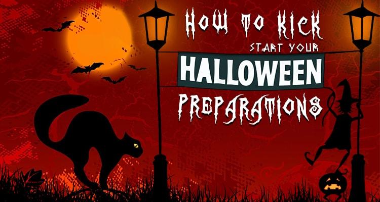 How to Kick Start Your Halloween Preparations