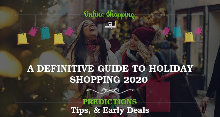A Definitive Guide To Holiday Shopping 2020- Predictions, Tips, & Early Deals