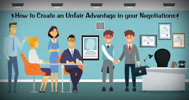 How to Create an Unfair Advantage in your Negotiations