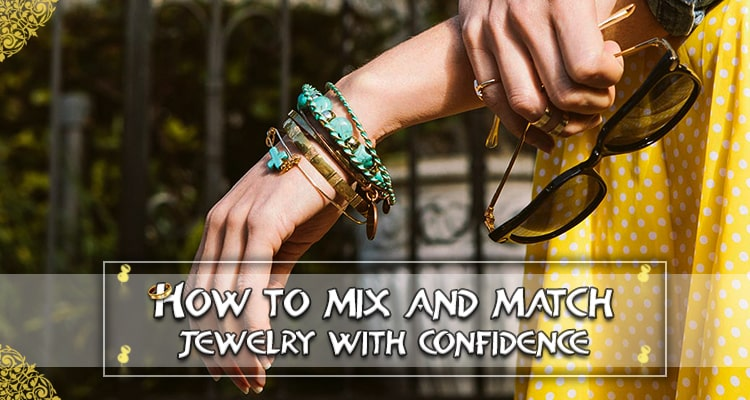 How to Mix and Match Jewelry with Confidence