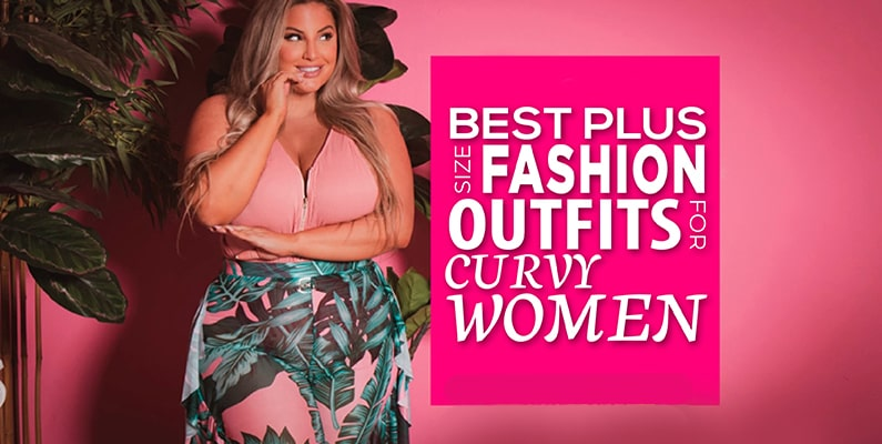 Best Plus Size Fashion Outfits For Curvy Women