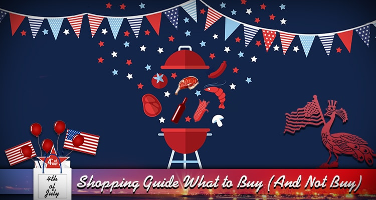fourth of July shopping guide what to buy and not buy