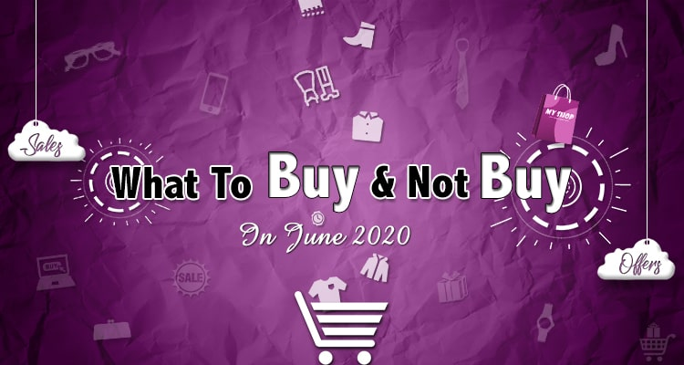 Shopping Guide For June: What to Buy (and Not Buy)