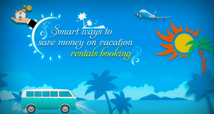 21 Smart Ways To Save Money On Vacation Rental Bookings