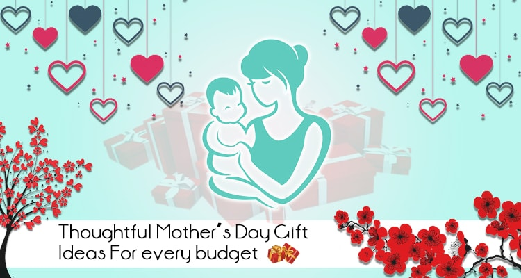 Thoughtful Mother`s Day Gift Ideas For Every Budget