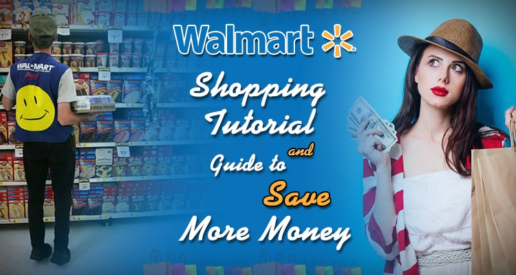 Walmart Shopping Tutorial And Guide To Save More Money